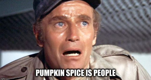 charlton heston-  pumpkin spice is people